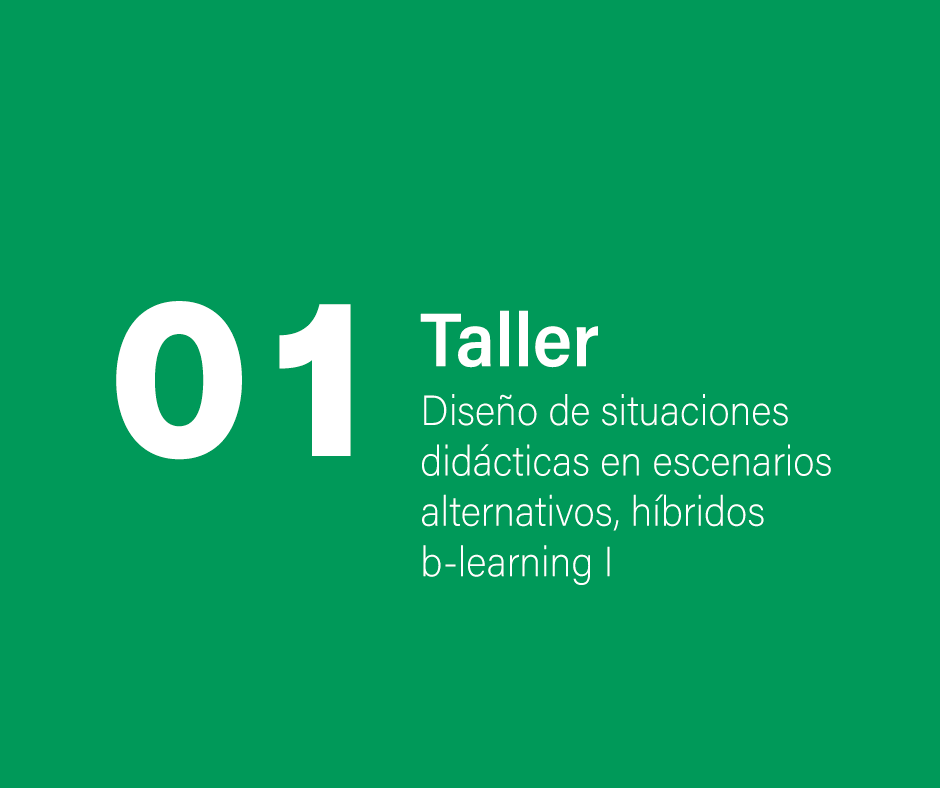 Taller 1: Diseño de situaciones didácticas en escenarios alternativos, híbridos b-learning I