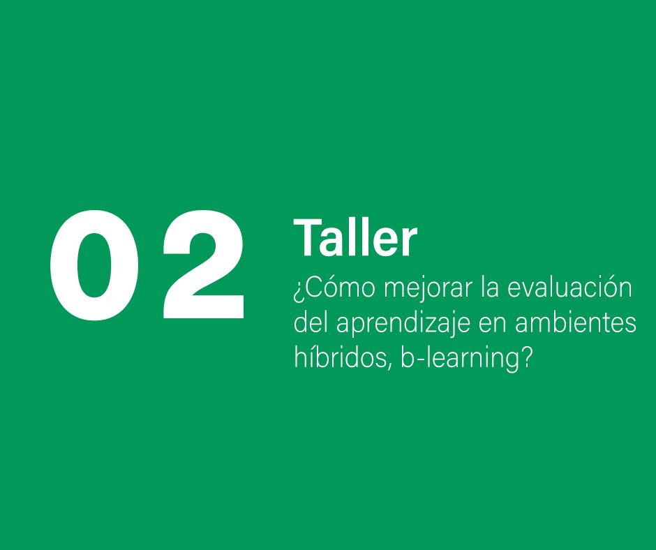 Taller 2: ¿Cómo mejorar la evaluación del aprendizaje en ambientes híbridos,  b-learning?