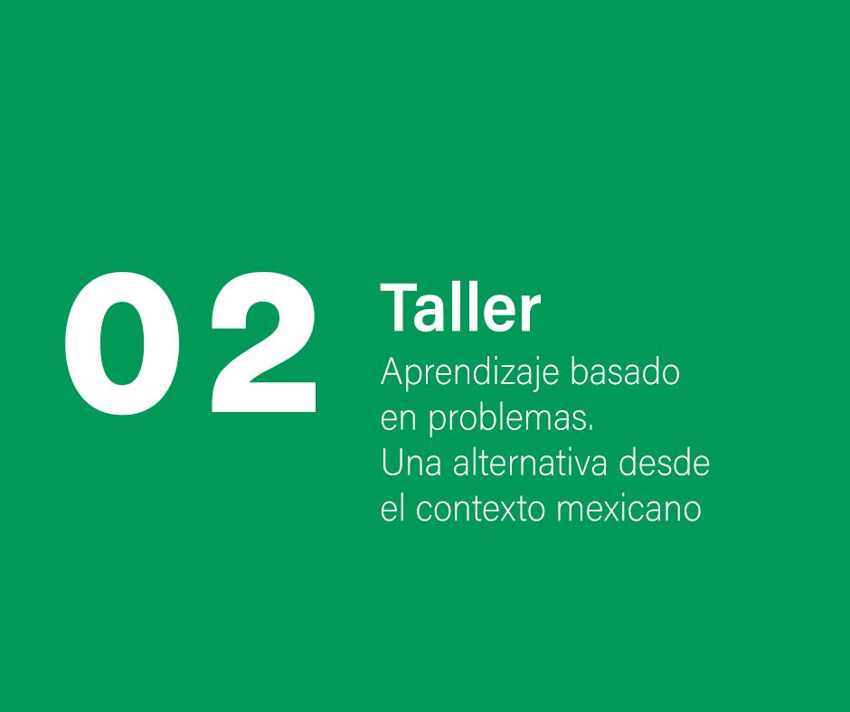 Taller 2: Aprendizaje basado en problemas. Una alternativa desde el contexto mexicano