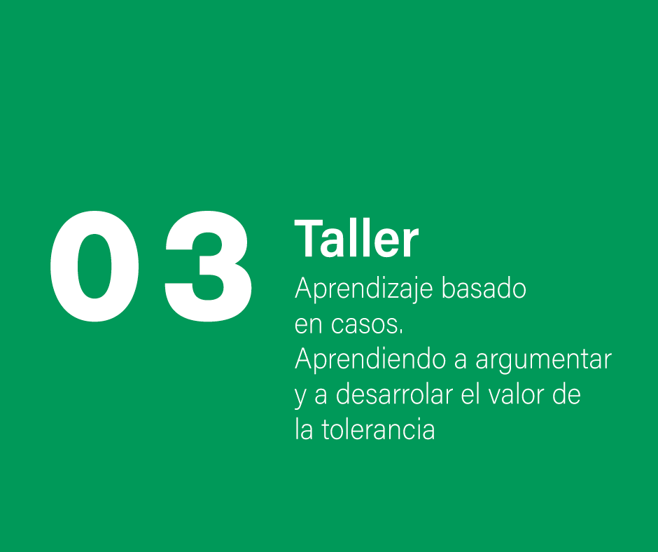 Taller 3: Aprendizaje basado en casos. Aprendiendo a argumentar y a desarrollar el valor de la tolerancia