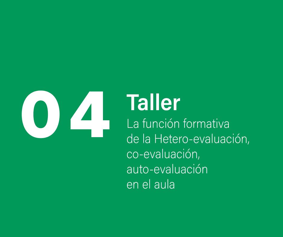 Taller 4: La función formativa de la  Hetero-evaluación, co-evaluación, auto-evaluación en el aula