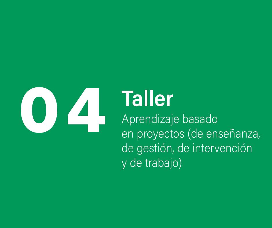 Taller 4: Aprendizaje basado en proyectos (de enseñanza, de gestión, de intervención y de trabajo)