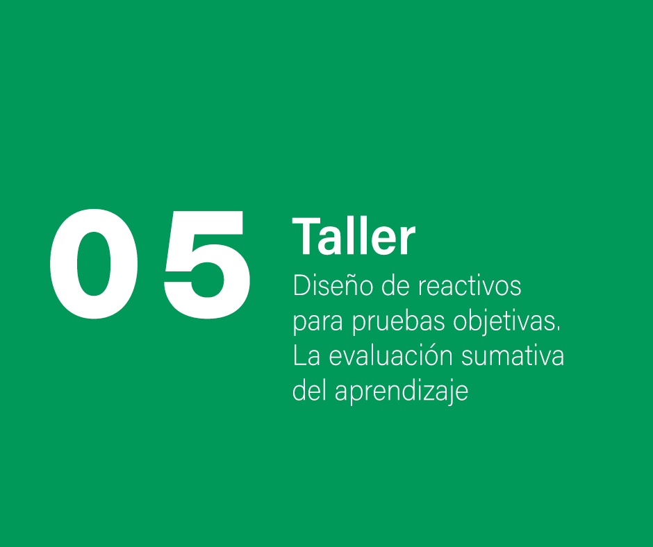Taller 5: Diseño de reactivos para pruebas objetivas. La  evaluación sumativa del aprendizaje