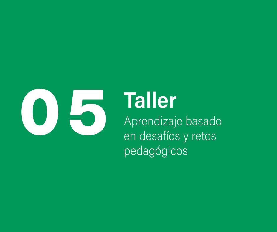 Taller 5: Aprendizaje basado en desafíos y retos pedagógicos