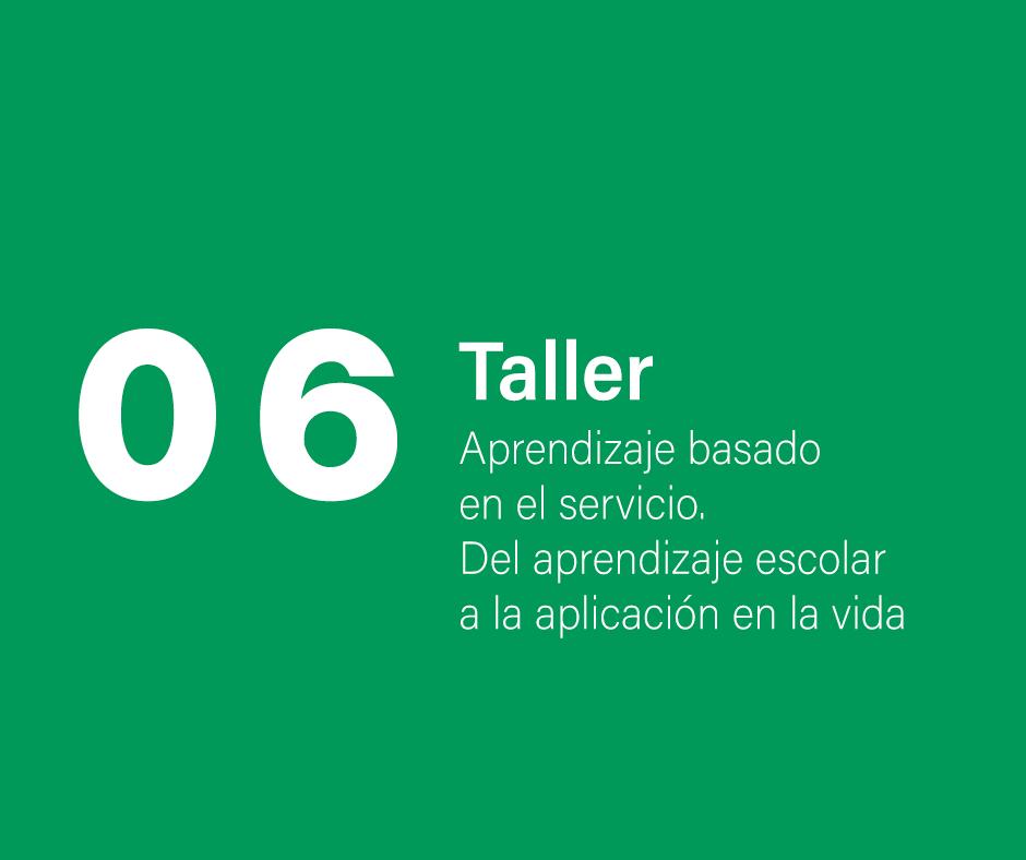 Taller 6: Aprendizaje basado en el servicio. Del aprendizaje escolar a la aplicación en la vida
