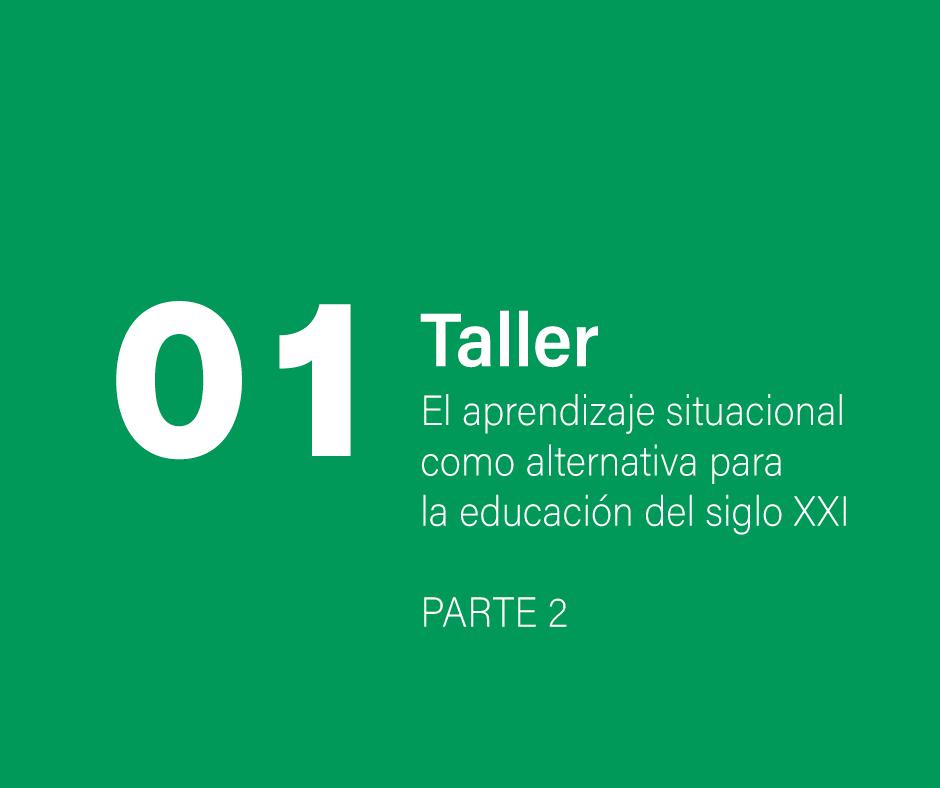 Taller 1: El aprendizaje situacional como alternativa para la educación del siglo XXI – Parte 2