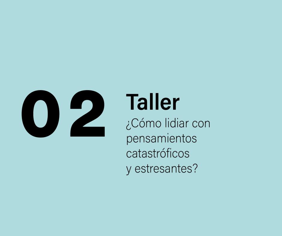 Taller 2:  ¿Cómo lidiar con pensamientos catastróficos y estresantes?