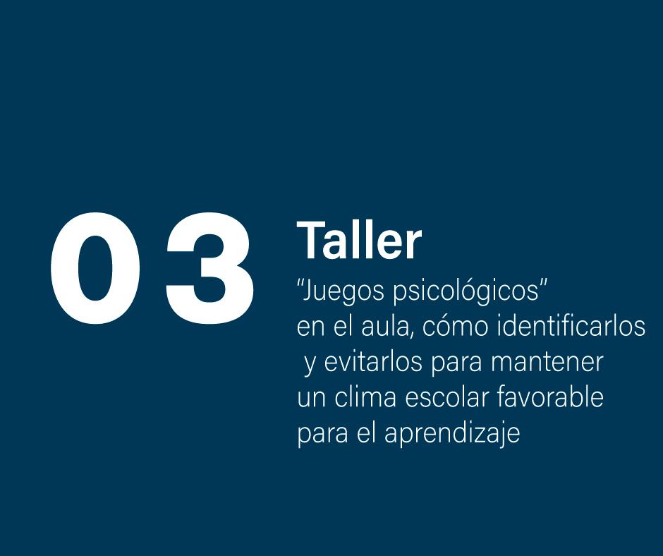 """Taller 3: """"Juegos psicológicos"""" en el aula, cómo identificarlos y evitarlos para mantener un clima escolar favorable para el aprendizaje."""