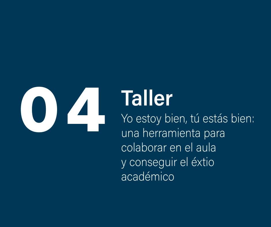 Taller 4: Yo estoy bien, tú estás bien : una herramienta para colaborar en el aula y conseguir el éxtio académico.