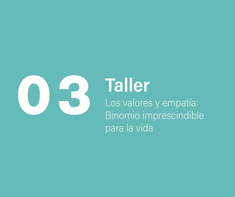 Taller 3: Los valores y empatía: Binomio imprescindible para la vida