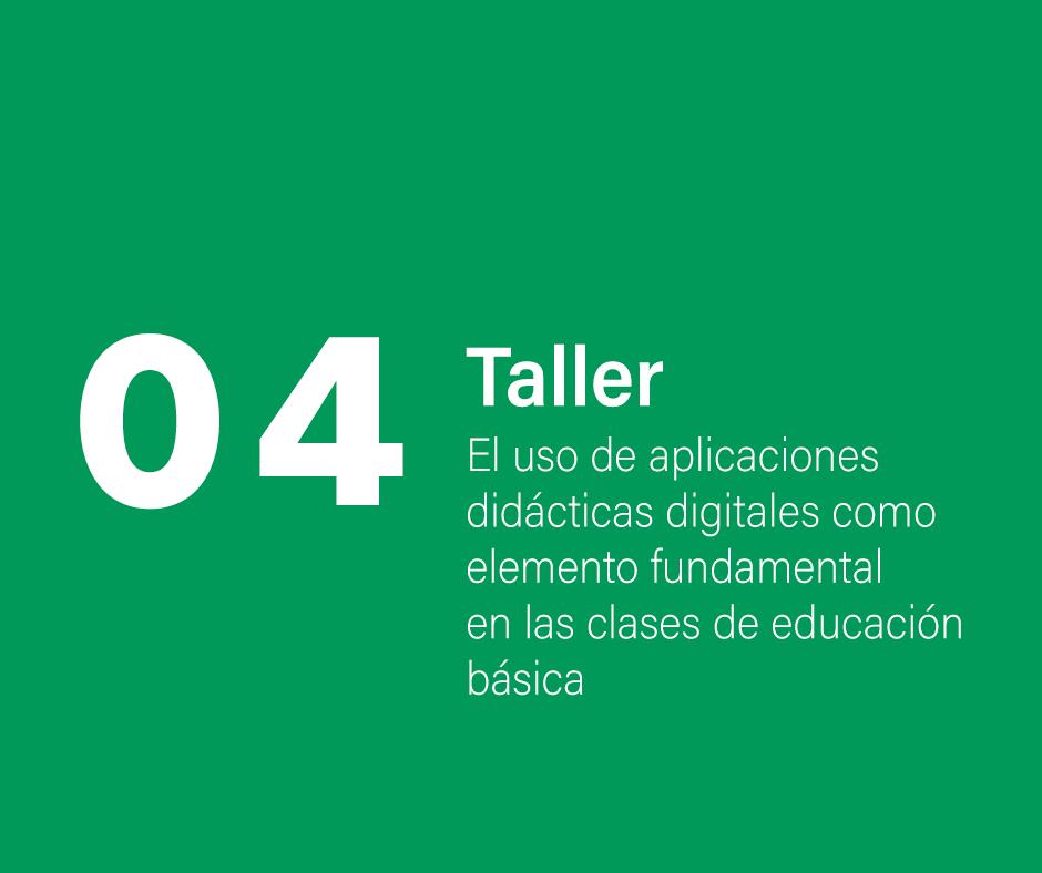 Taller 4. El uso de aplicaciones didácticas digitales como elemento fundamental en las clases de educación básica