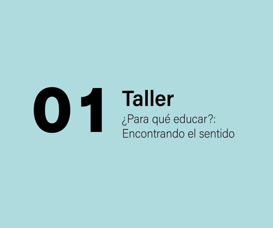 Taller 1: ¿Para qué educar? Encontrando el sentido