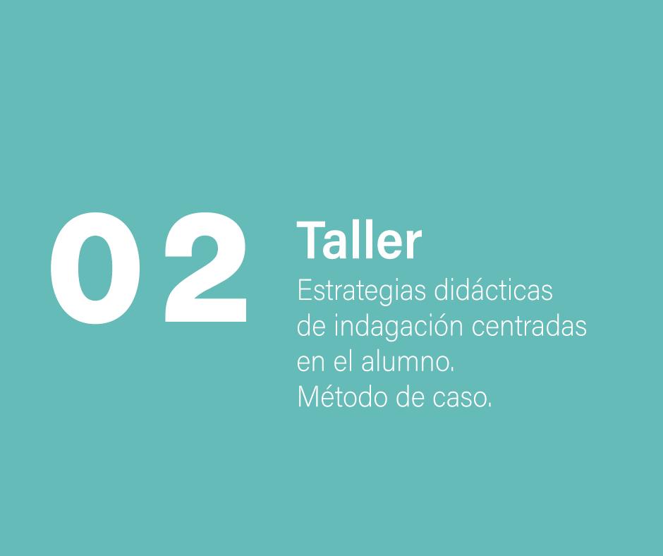 Taller 2: Estrategias didácticas de indagación centradas en el alumno. Método de caso