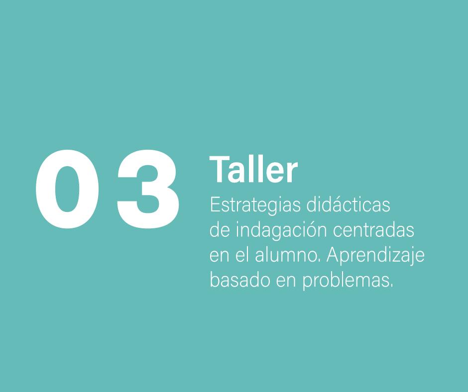 Taller 3: Estrategias didácticas de indagación centradas en el alumno: Aprendizaje basado en problemas