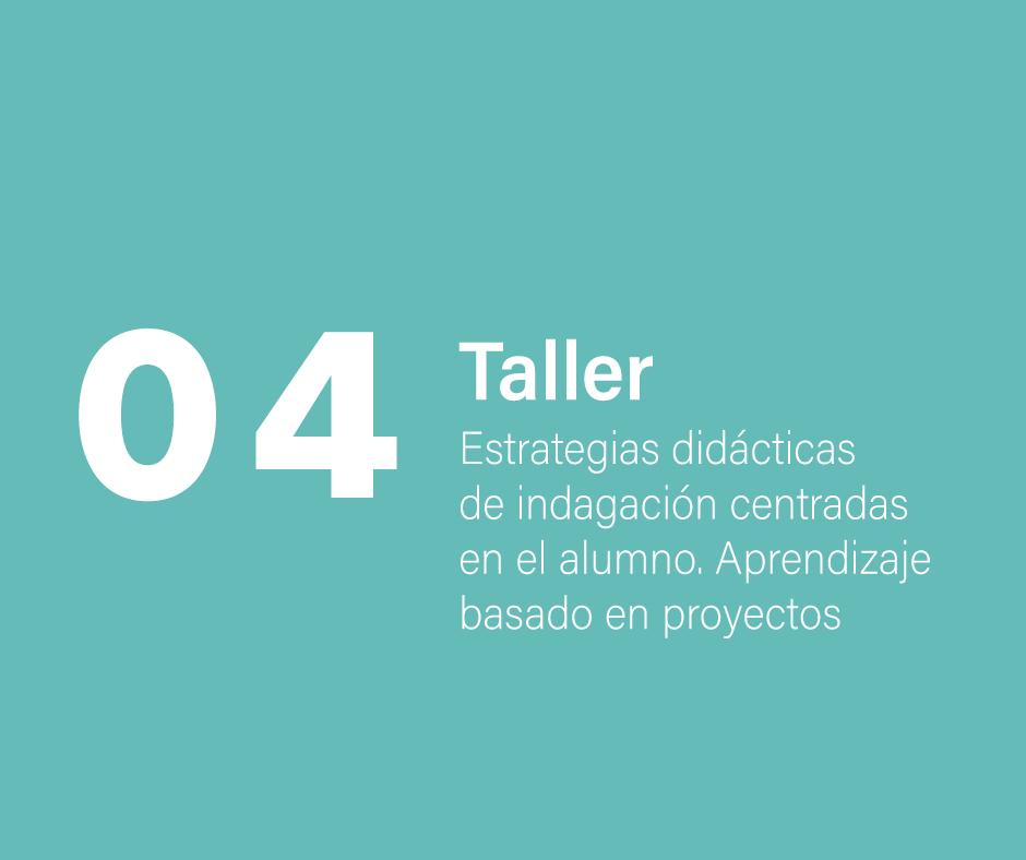 Taller 4: Estrategias didácticas de indagación centradas en el alumno: Aprendizaje basado en proyectos