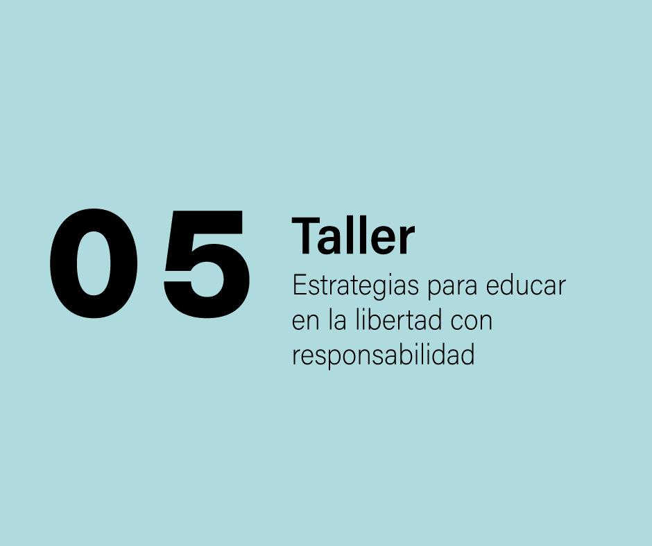 Taller 5: Estrategias para educar en la libertad con responsabilidad
