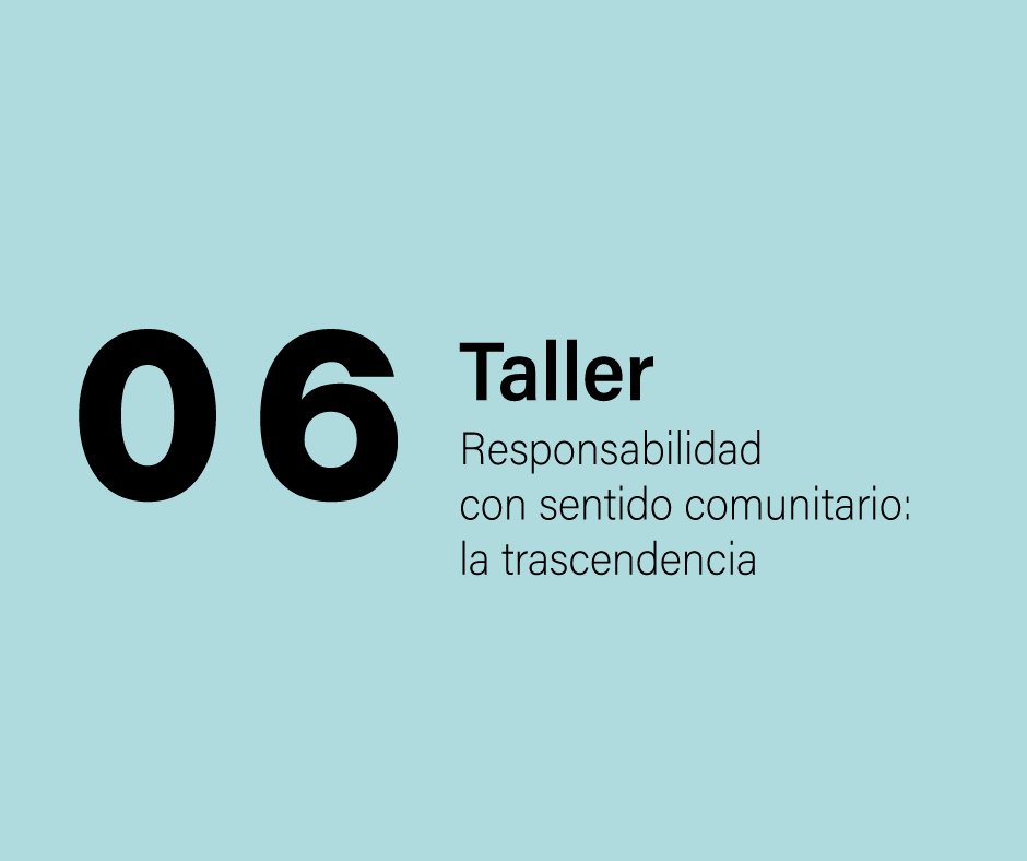 Taller 6: Responabilidad con sentido comunitario: La trascendencia