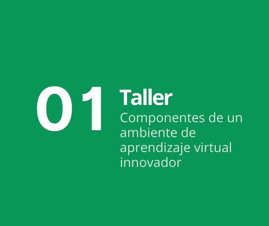 Taller 1. Componentes de un ambiente de aprendizaje virtual innovador