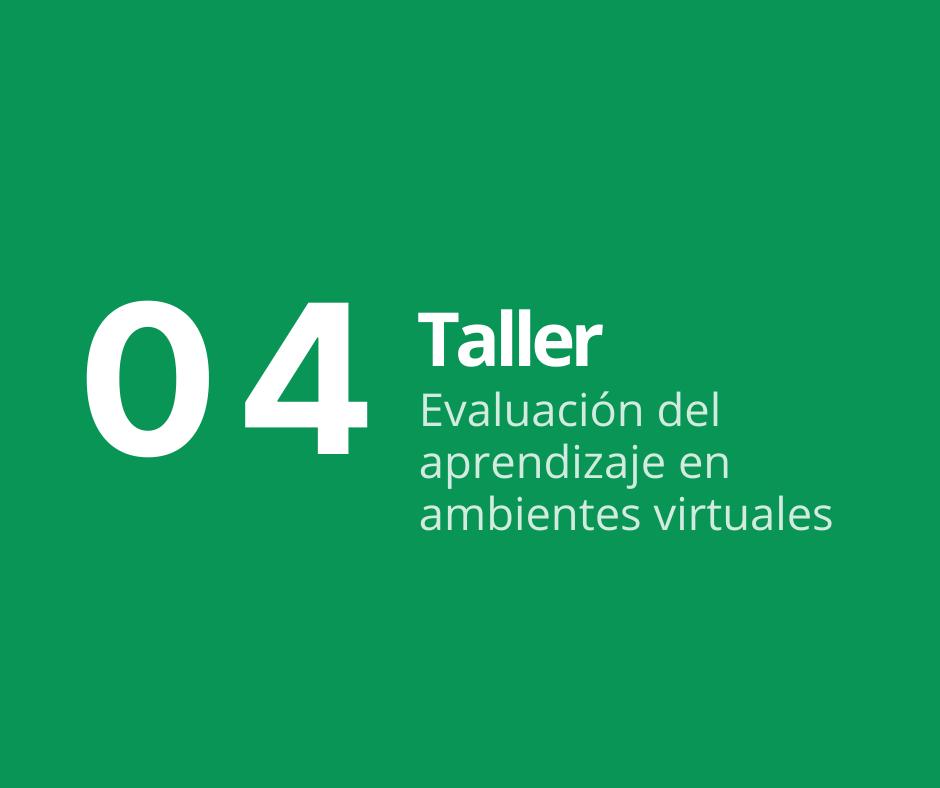 Taller 4. Evaluación del aprendizaje en ambientes virtuales
