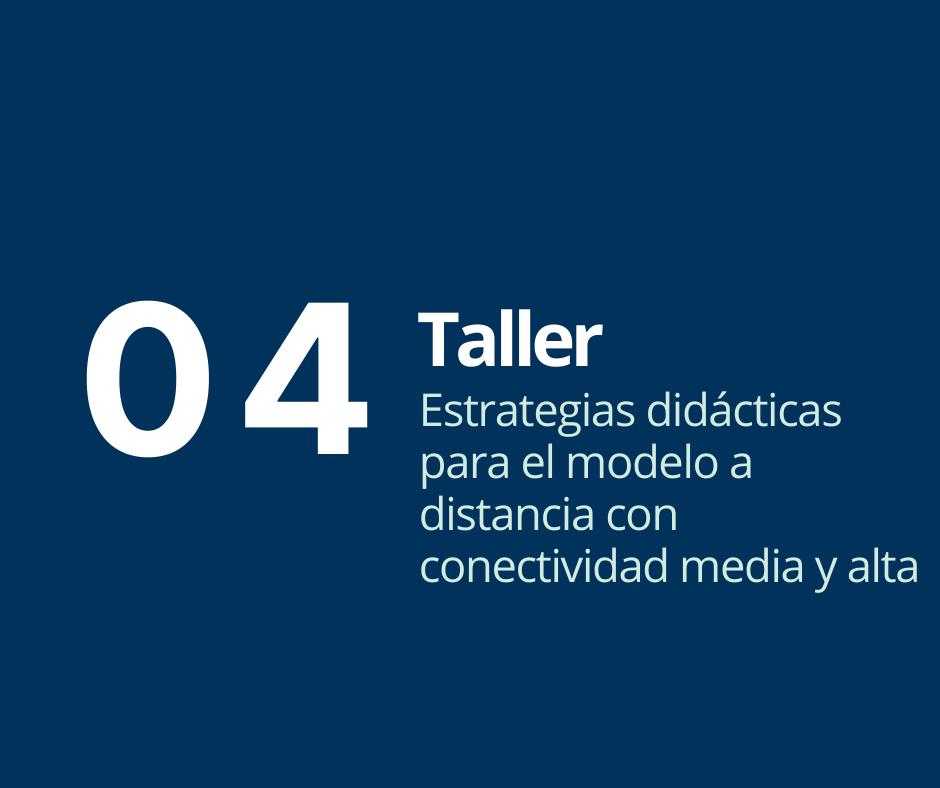 Taller 4. Estrategias didácticas para el modelo a distancia con conectividad media y alta