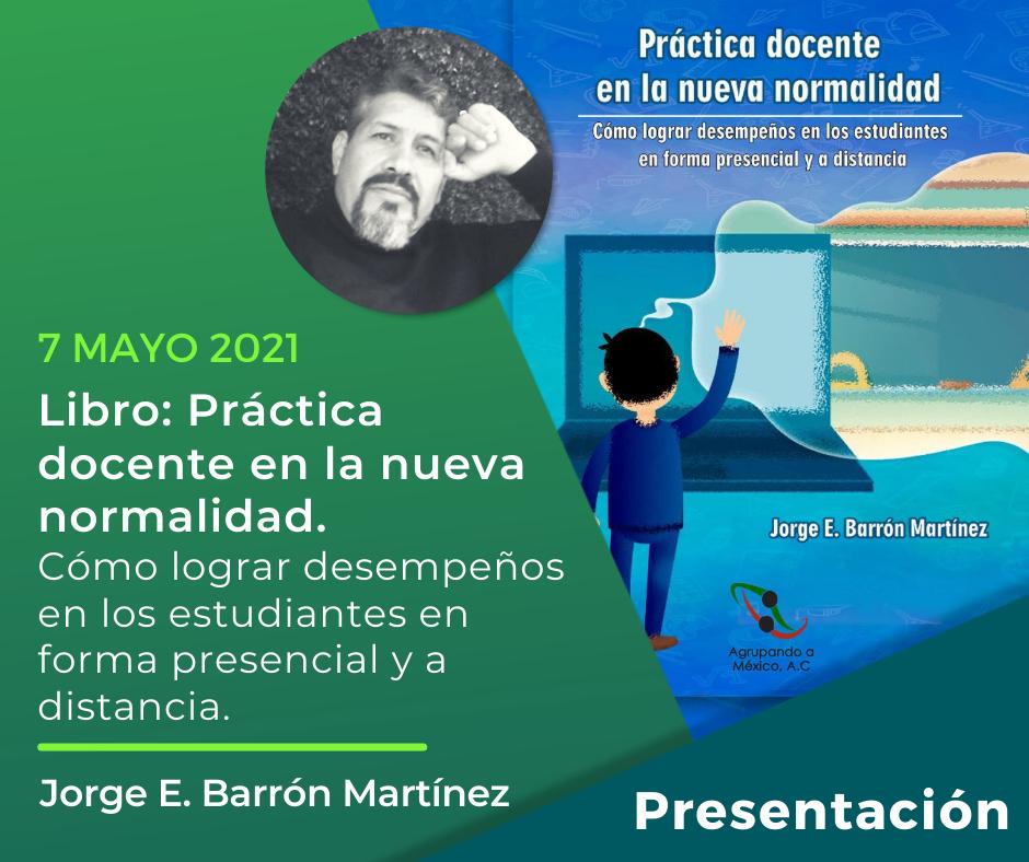 Presentación del libro: Práctica docente en la nueva normalidad. Cómo lograr desempeños en los estudiantes en forma presencial y a distancia.